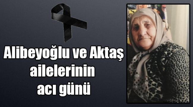 Alibeyoğlu ve Aktaş ailelerinin acı günü