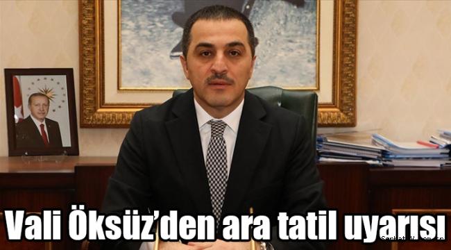 Vali Öksüz'den ara tatil uyarısı