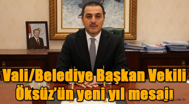 Vali/Belediye Başkan Vekili Öksüz'ün yeni yıl mesajı