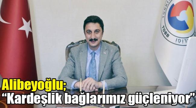 """Alibeyoğlu; """"Kardeşlik bağlarımız güçleniyor"""""""