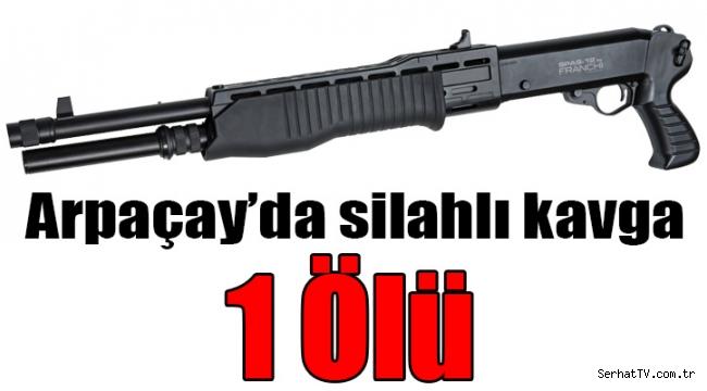 Arpaçay'da silahlı kavga 1 Ölü