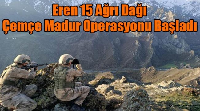 Eren 15 Ağrı Dağı Çemçe Madur Operasyonu Başladı