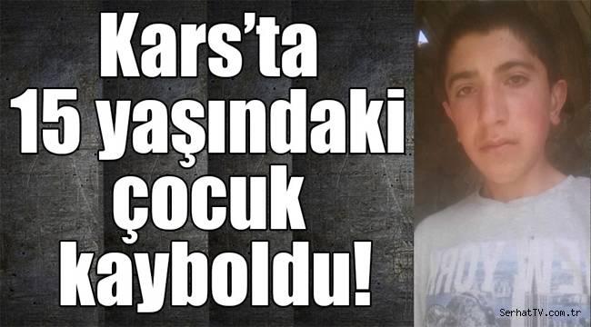 Kars'ta 15 yaşındaki çocuk kayboldu!