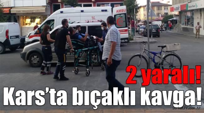 Kars'ta bıçaklı kavga: 2 yaralı!